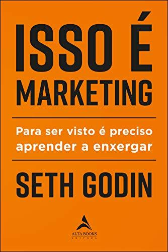 Isso É Marketing: Para Ser Visto É Preciso Aprender A Enxergar (Seth Godin)