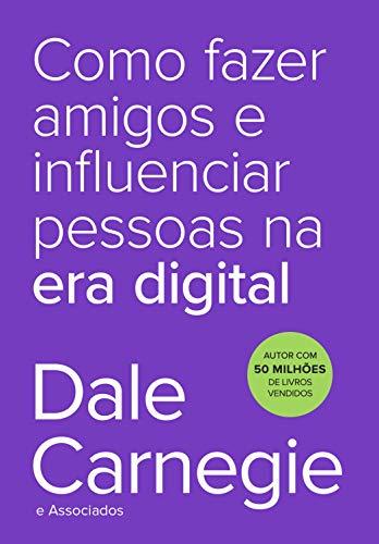 Como fazer amigos e influenciar pessoas na era digital (Dale Carnegie)